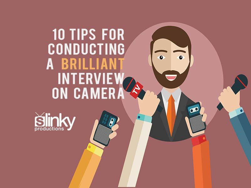 10 Tips for Conducting a Brilliant interview on camera