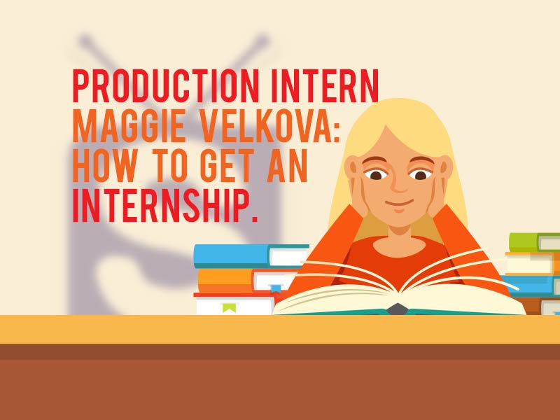 How To Get An Internship – By Production Assistant Intern, Maggie Velkova