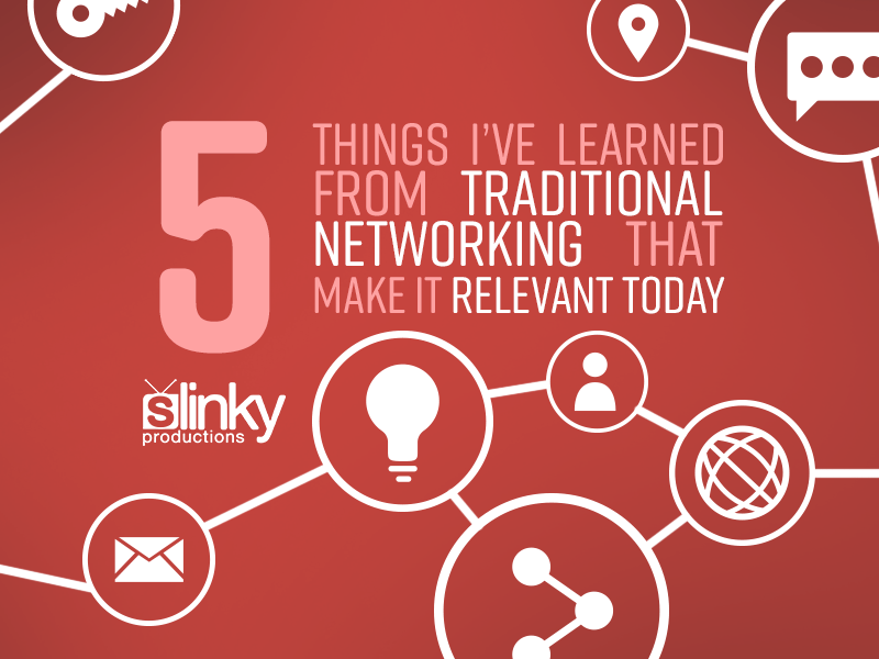 5 Things I've Learned From Traditional Networking That Make It Relevant Today