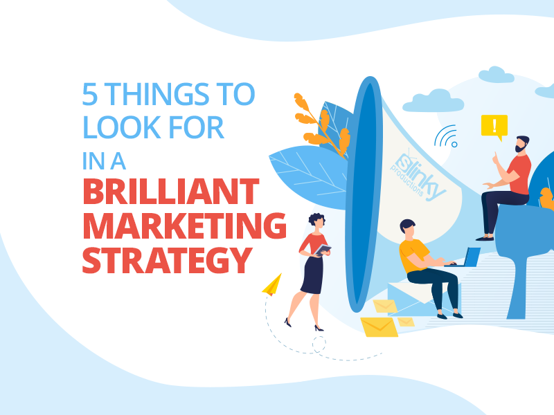 5 Things to Look for in a Brilliant Marketing Strategy