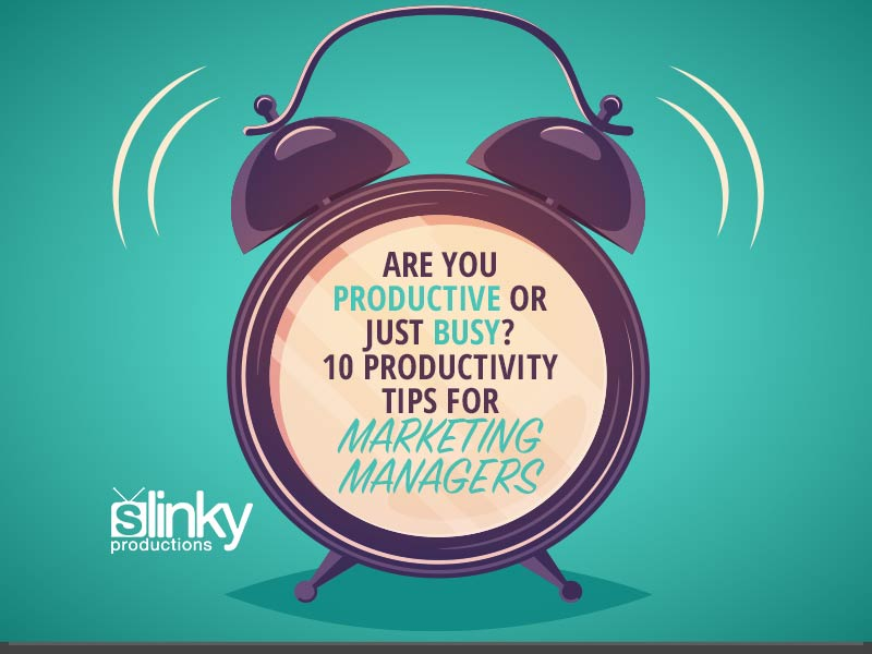 Are You Productive or Just Busy? 10 Productivity Tips For Marketing Managers