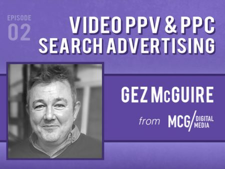 Backlight Podcast - Episode 02 - Video PPV & PPC Search Advertising (Google AdWords, YouTube & Facebook Video) - With Gez McGuire of MCG Digital Media