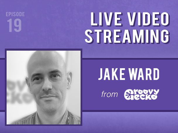 Backlight Podcast - Episode 19 - Live Video Streaming - With Jake Ward