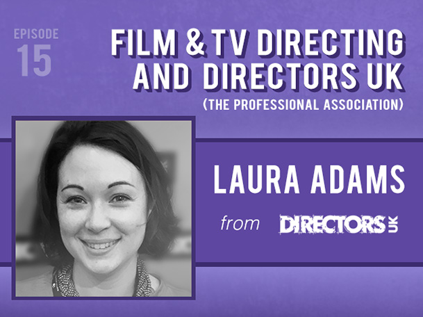 Backlight Podcast - Episode 15 - Film and TV Directing and Directors UK - With Laura Adams