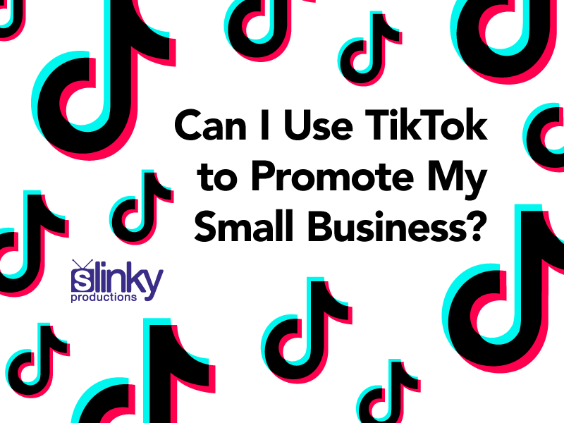 Can I Use TikTok to Promote My Small Business?