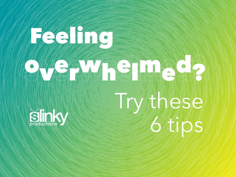 Feeling Overwhelmed? Try These 6 Tips