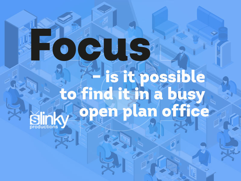 Focus – Is It Possible to Find It in a Busy Open Plan Office