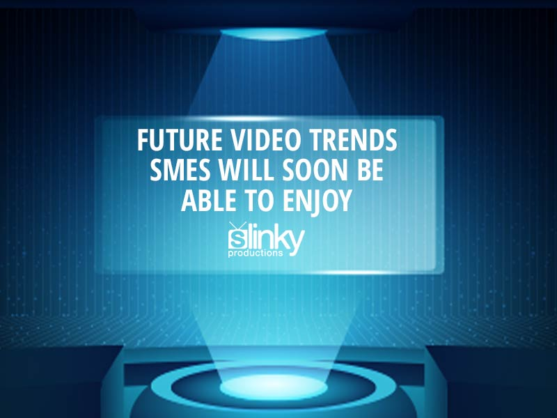 Future Video Trends SMEs Will Soon be Able to Enjoy