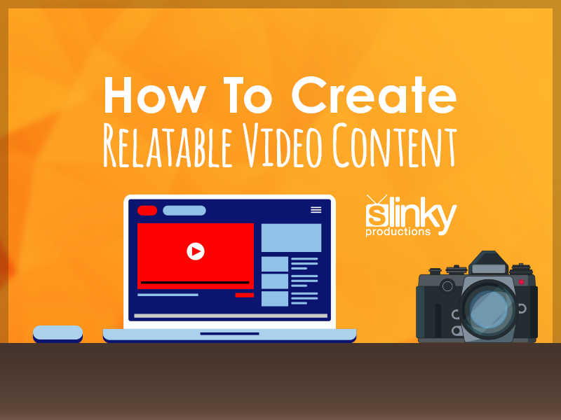 How To Create Relatable Video Content