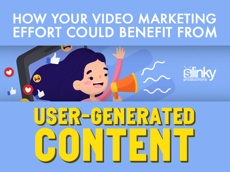 How Your Video Marketing Effort Could Benefit From User-Generated Content