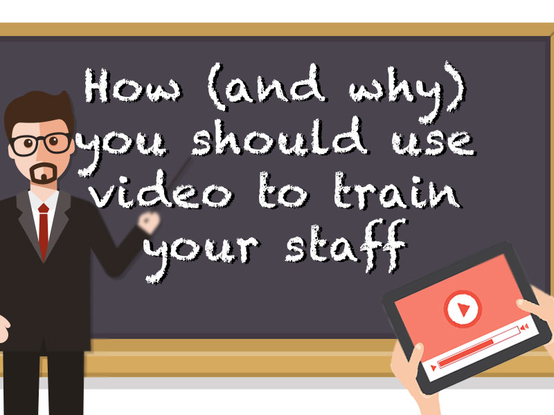 How and why should should use video to train company staff and employees.