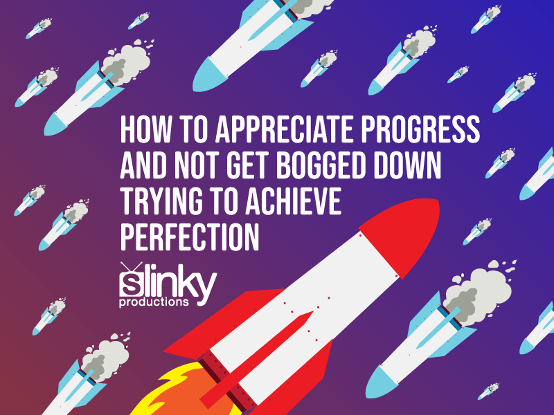 How to Appreciate Progress and Not Get Bogged Down Trying to Achieve Perfection