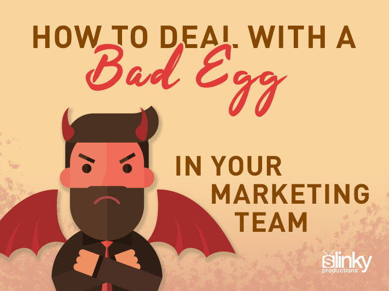 How to Deal With a Bad Egg In Your Marketing Team