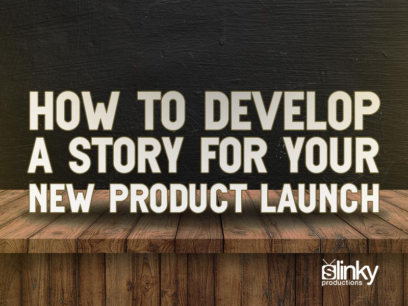How to Develop a Story for Your New Product Launch