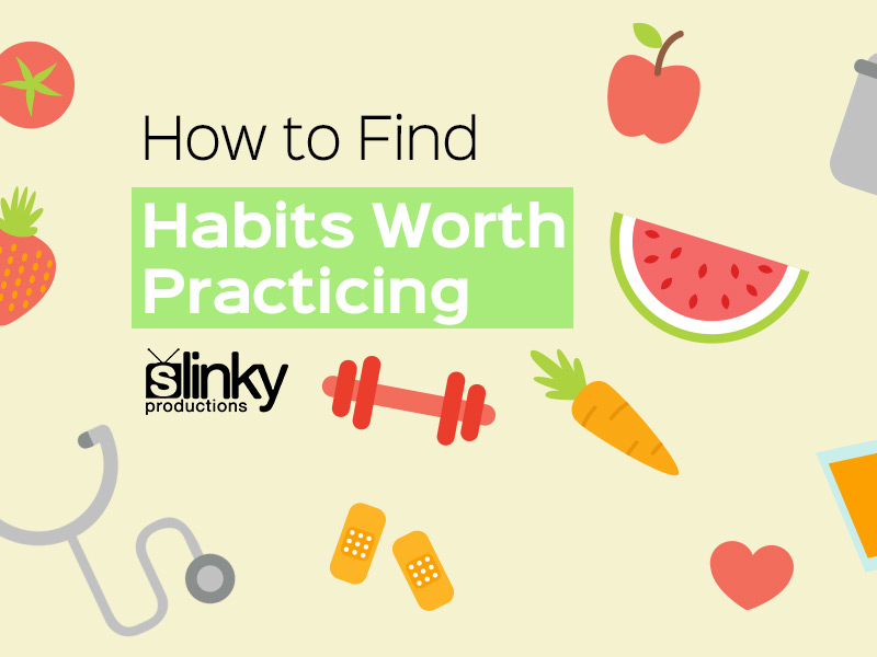 How to Find Habits Worth Practicing