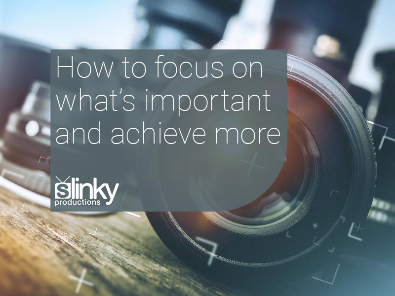 How to Focus on What's Important and Achieve More