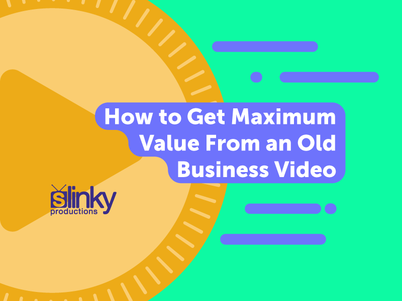 How to Get Maximum Value From an Old Business Video