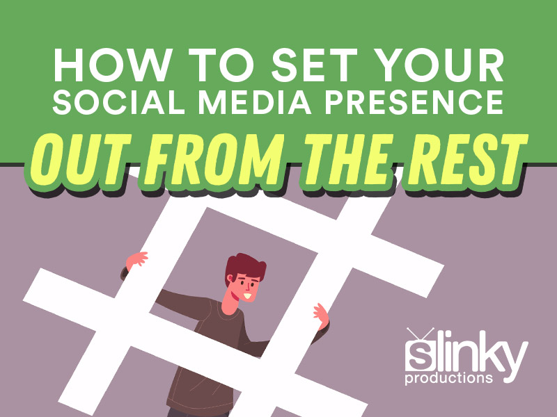 How to Set Your Social Media Presence Out From The Rest