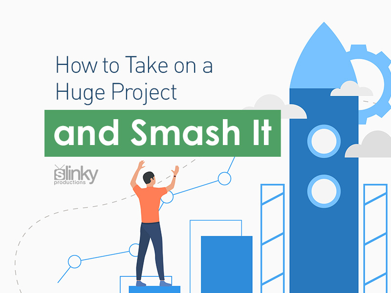 How to Take on a Huge Project – and Smash It