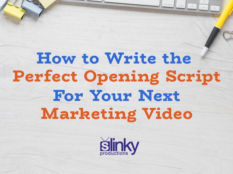 How to Write the Perfect Opening Script For Your Next Marketing Video