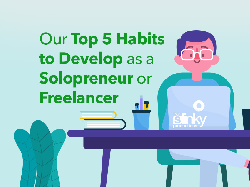 Our Top 5 Habits to Develop as a Solopreneur or Freelancer