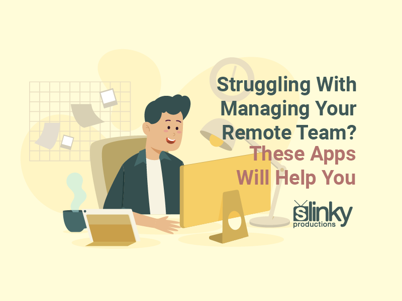 Struggling With Managing Your Remote Team? These Apps Will Help You