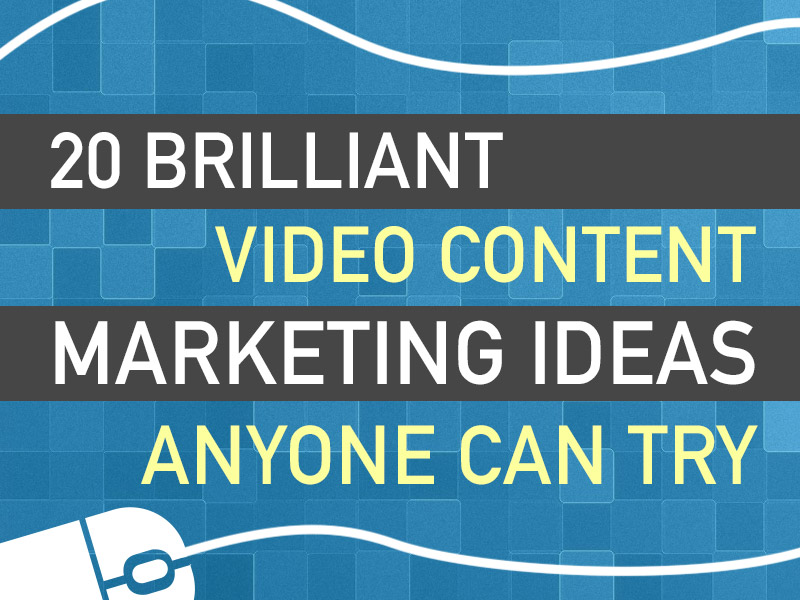 Content marketing and video ideas.