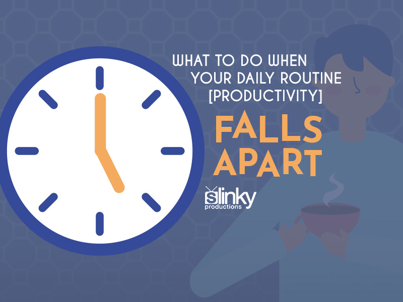 What to do When Your Daily [Productivity] Routine Falls Apart
