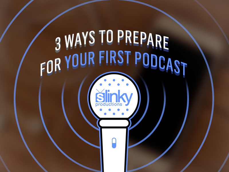 3 Ways To Prepare For Your First Podcast