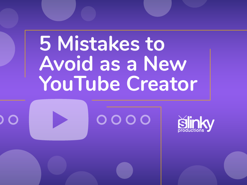 5 Mistakes to Avoid as a New YouTube Creator