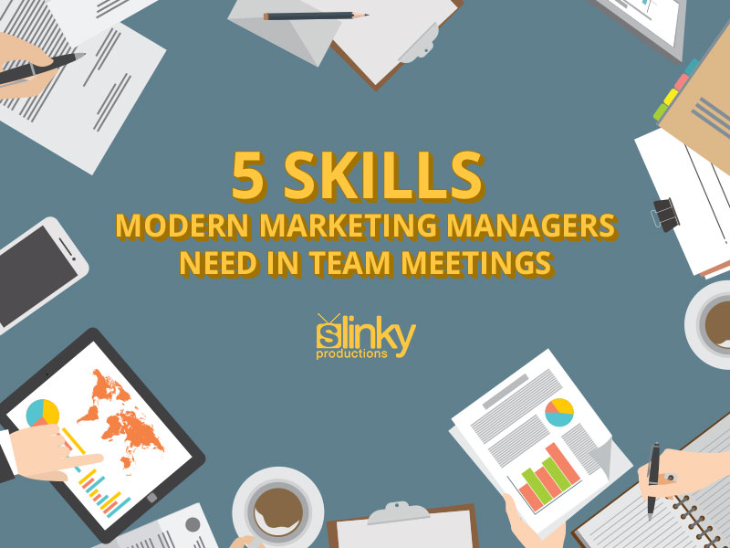 5 skills modern marketing managers need in a team meeting.