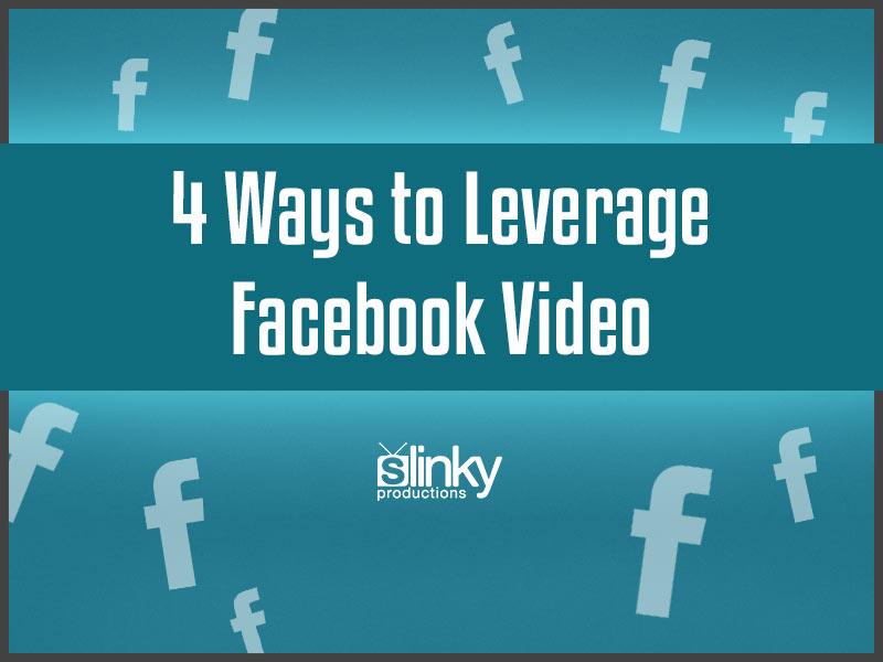 4 Ways to Leverage Facebook Video
