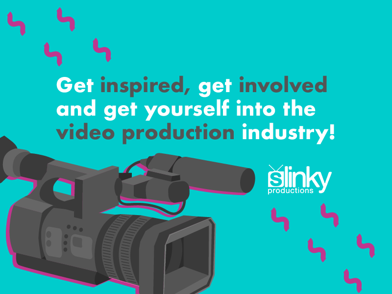 Get inspired, get involved and get yourself into the video production industry!