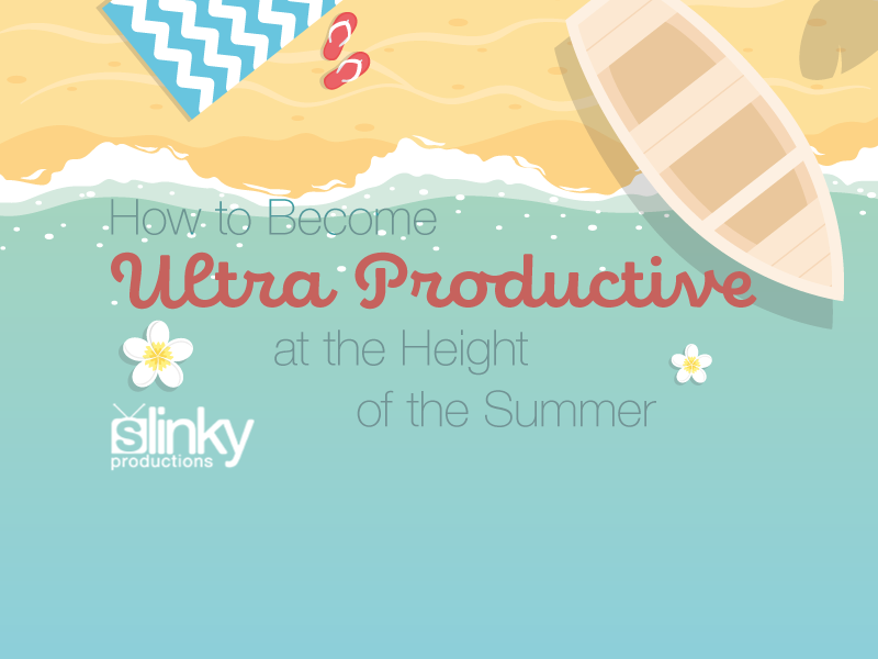 How to Become Ultra Productive at the Height of the Summer