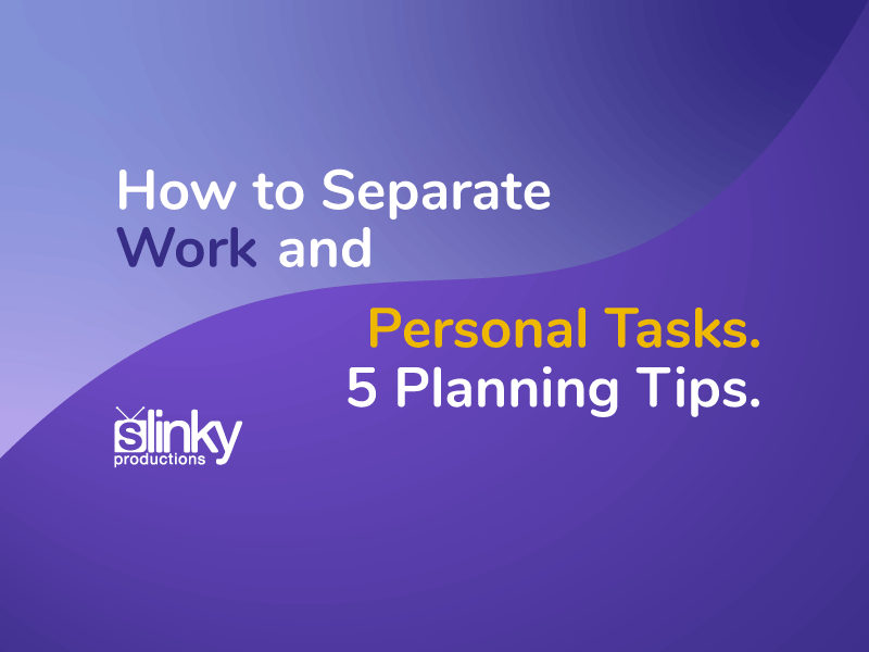 How to Separate Work and Personal Tasks. 5 Planning Tips.