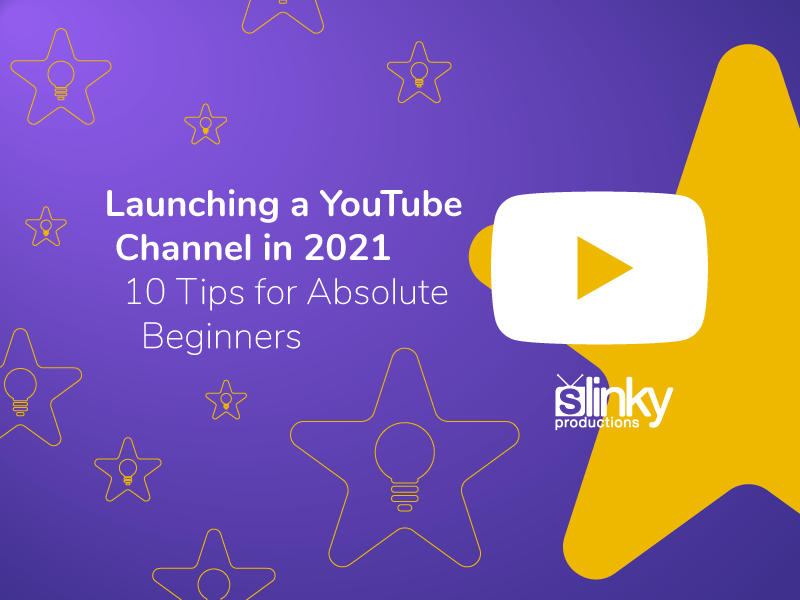 Launching a YouTube Channel in 2021. 10 Tips for Absolute Beginners