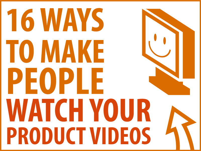 16 Ways To Make People Watch Your Product Videos