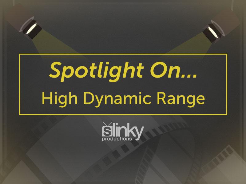 Spotlight On… High Dynamic Range (HDR) Video