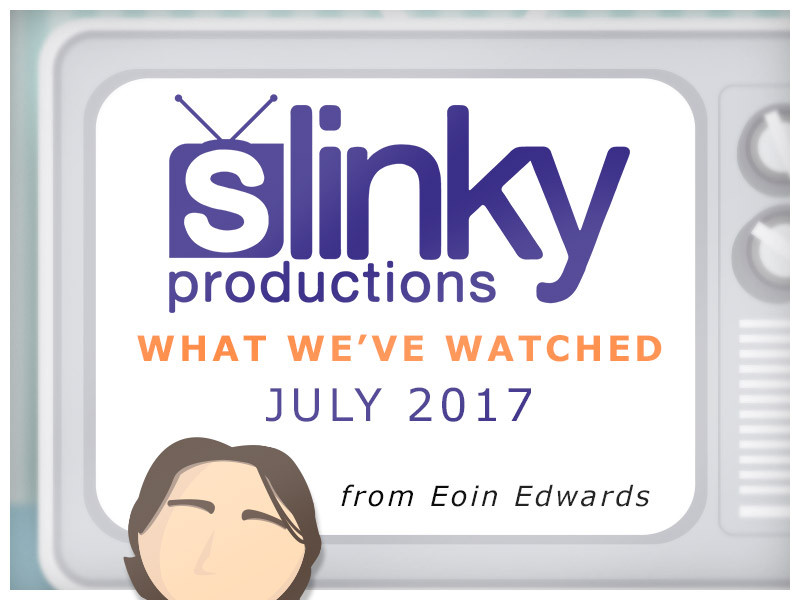 Eoin Edwards - What we've watched July 2017