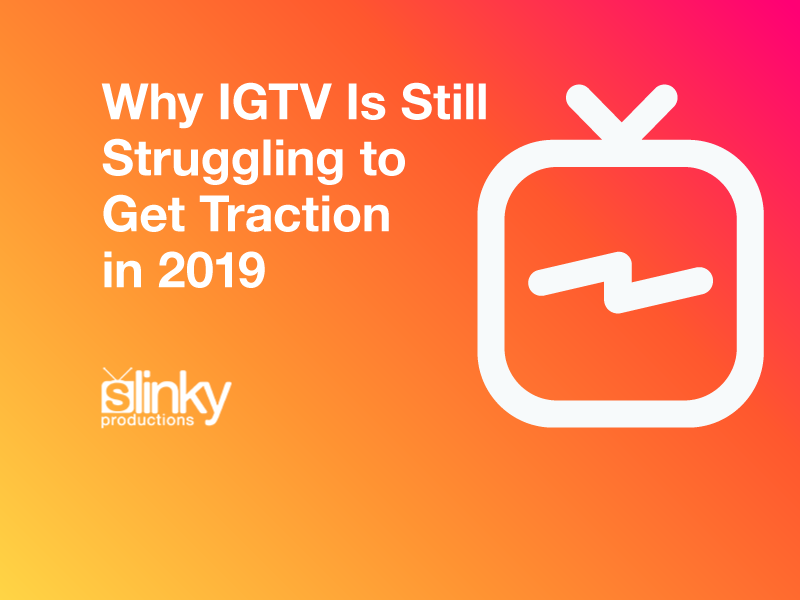 Why IGTV Is Still Struggling to Get Traction in 2019